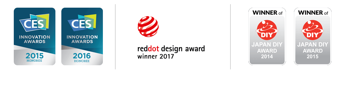 International Awards CES 2015, CES 2016, Red Dot Design Award 2017, Japan DIY Awards 2014 & Japan DIY Awards 2015